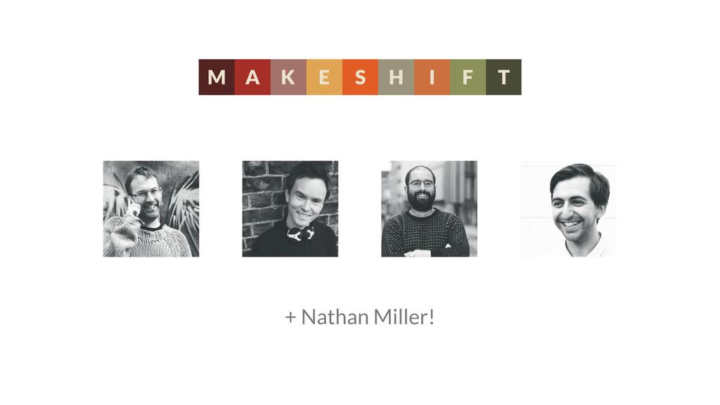 + Nathan Miller!