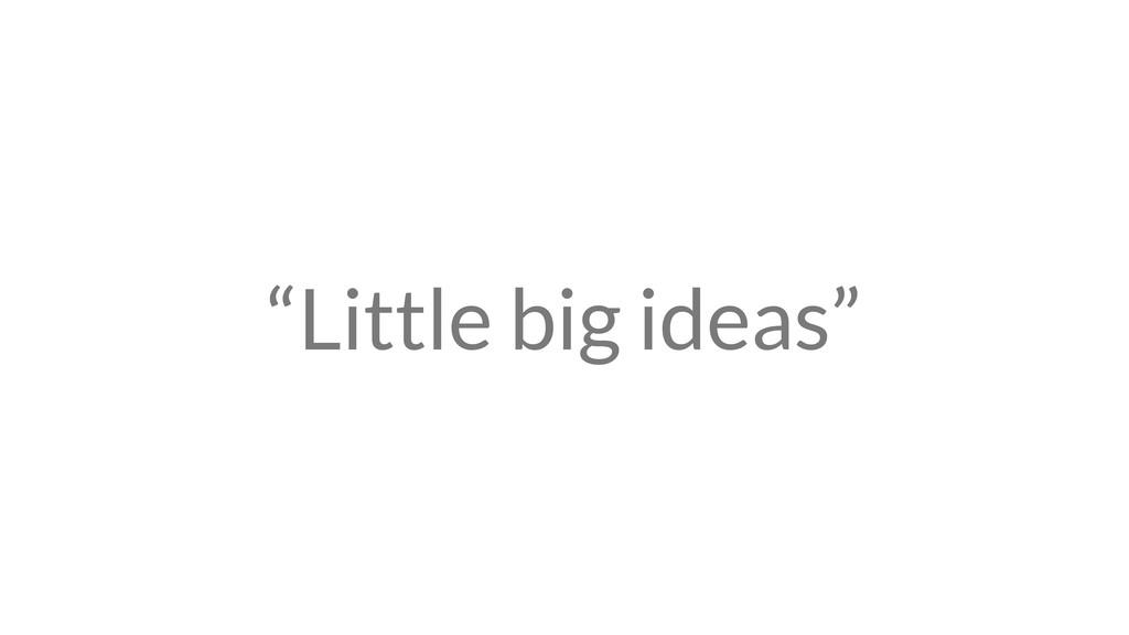 """Little big ideas"""