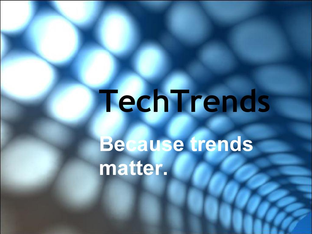 TechTrends Because trends matter.