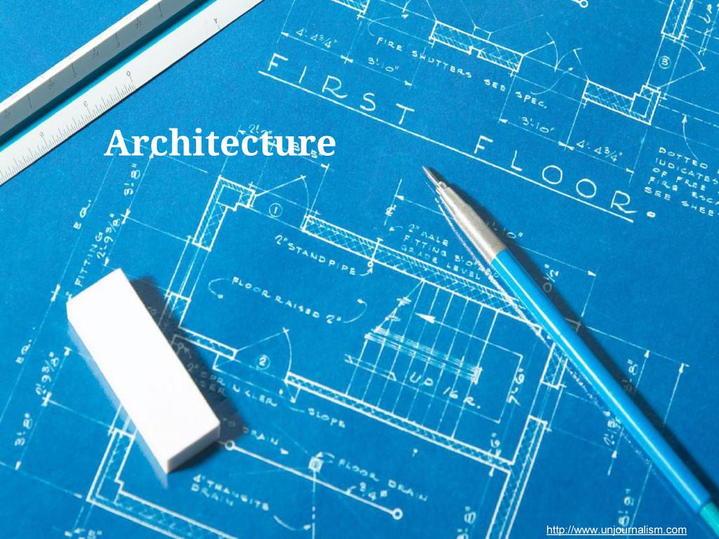 http://www.unjournalism.com Architecture