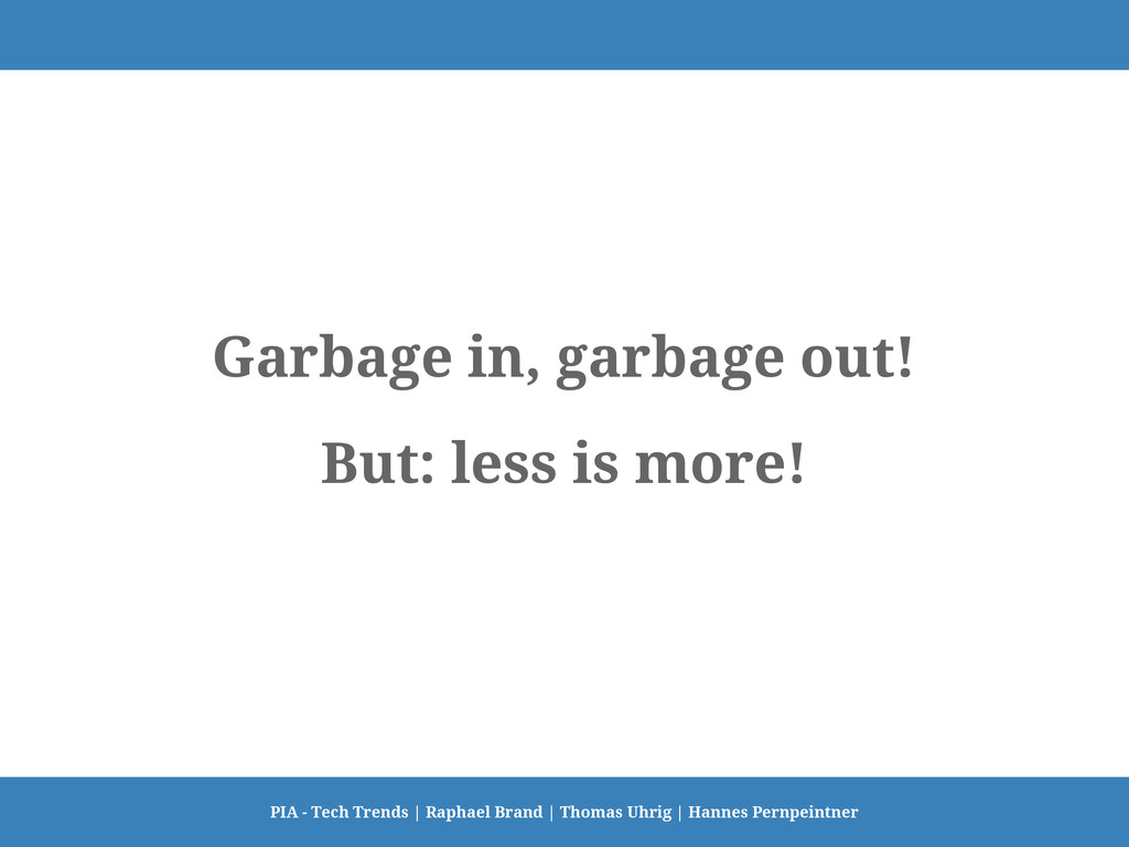Garbage in, garbage out! But: less is more! PIA...