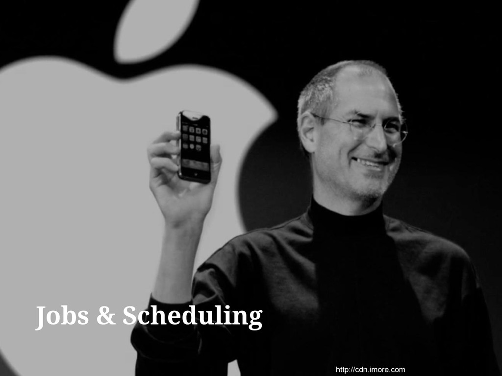 http://cdn.imore.com Jobs & Scheduling