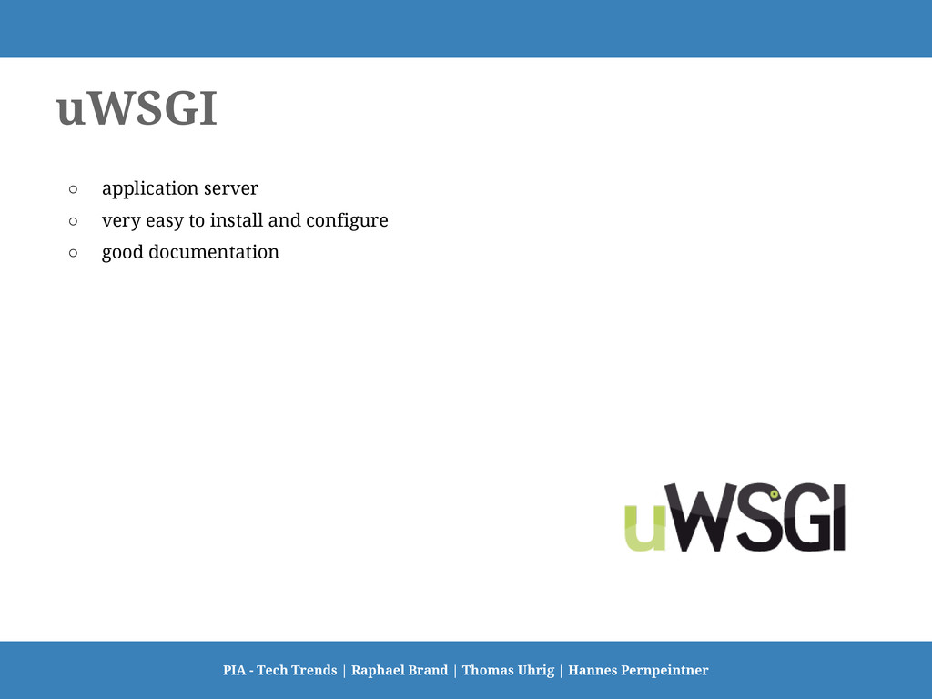 uWSGI ○ application server ○ very easy to insta...