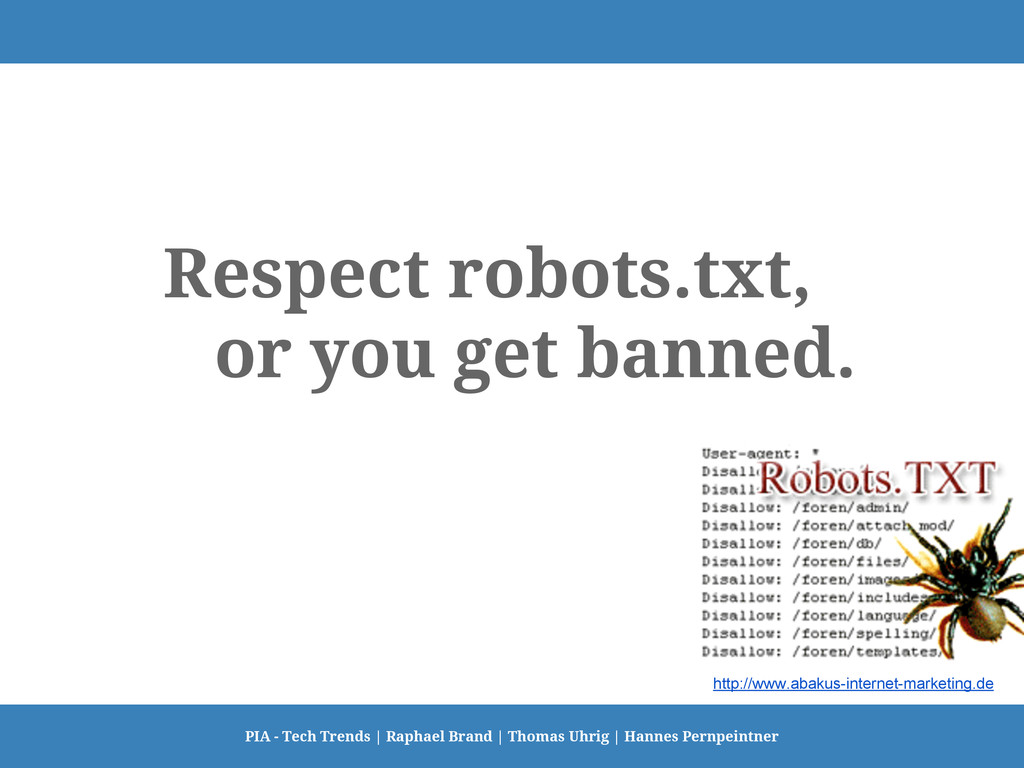 Respect robots.txt, or you get banned. PIA - Te...