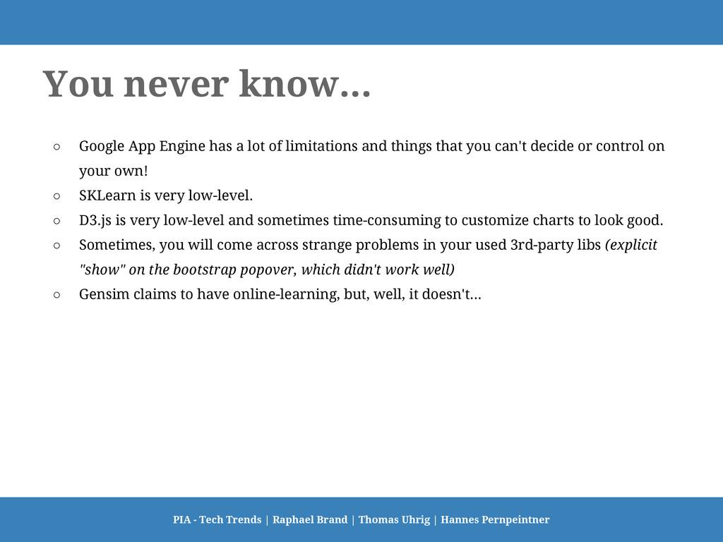 You never know... ○ Google App Engine has a lot...
