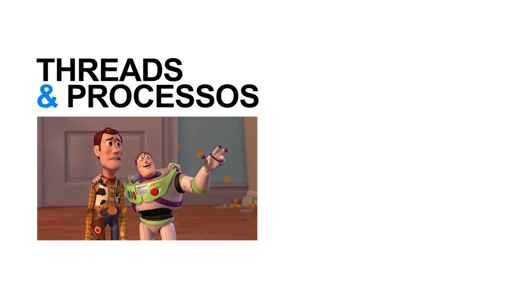 THREADS & PROCESSOS