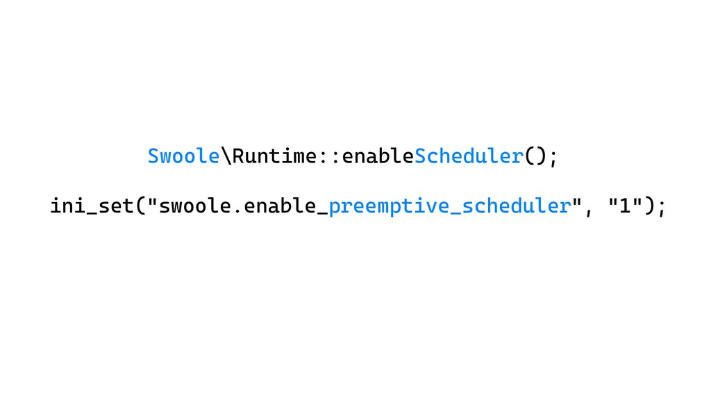 "Swoole\Runtime::enableScheduler(); ini_set(""swo..."