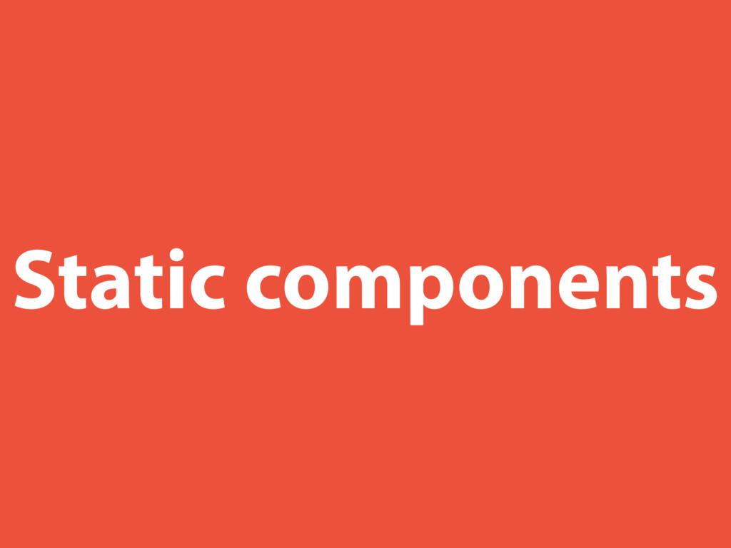 Static components