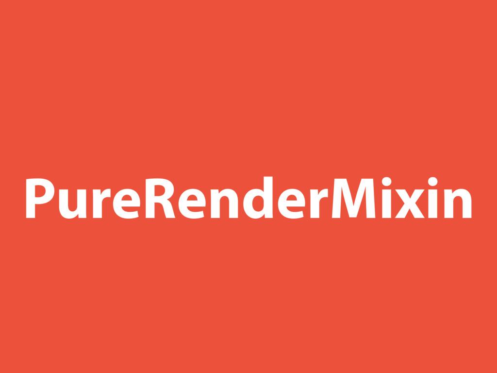 PureRenderMixin