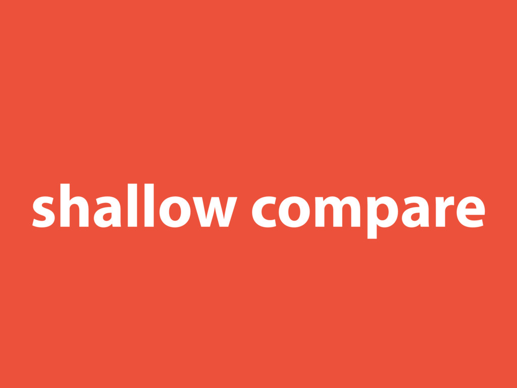 shallow compare