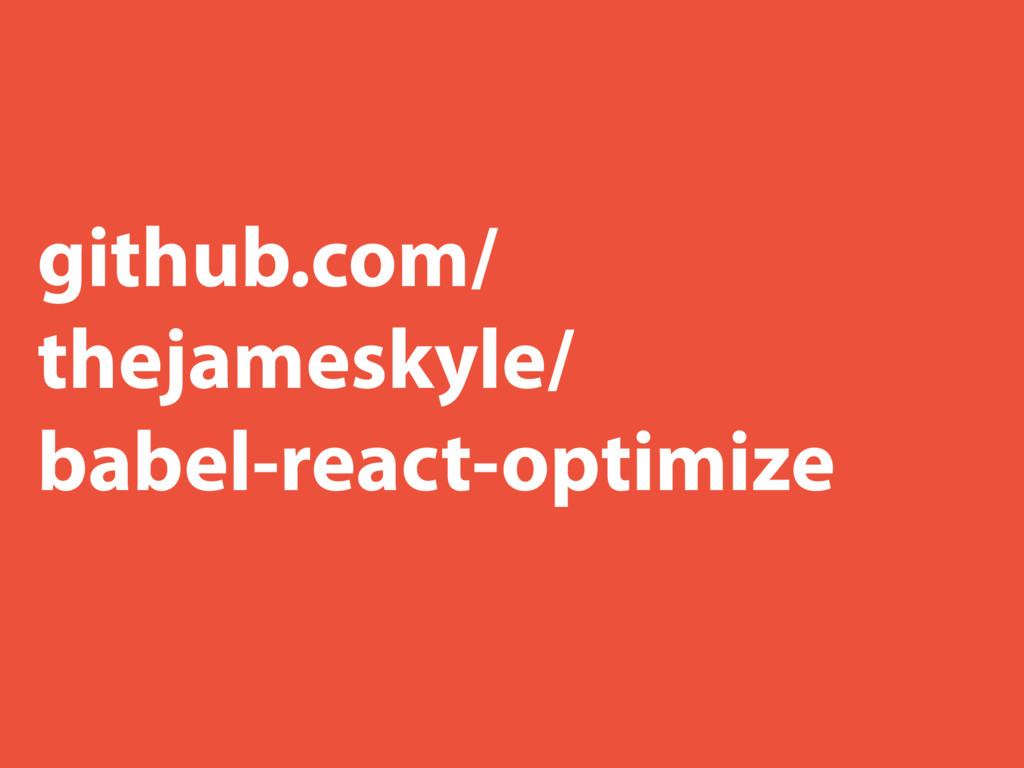 github.com/ thejameskyle/ babel-react-optimize