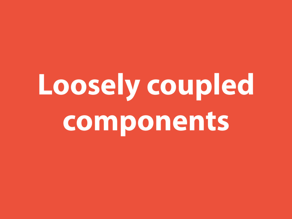 Loosely coupled components