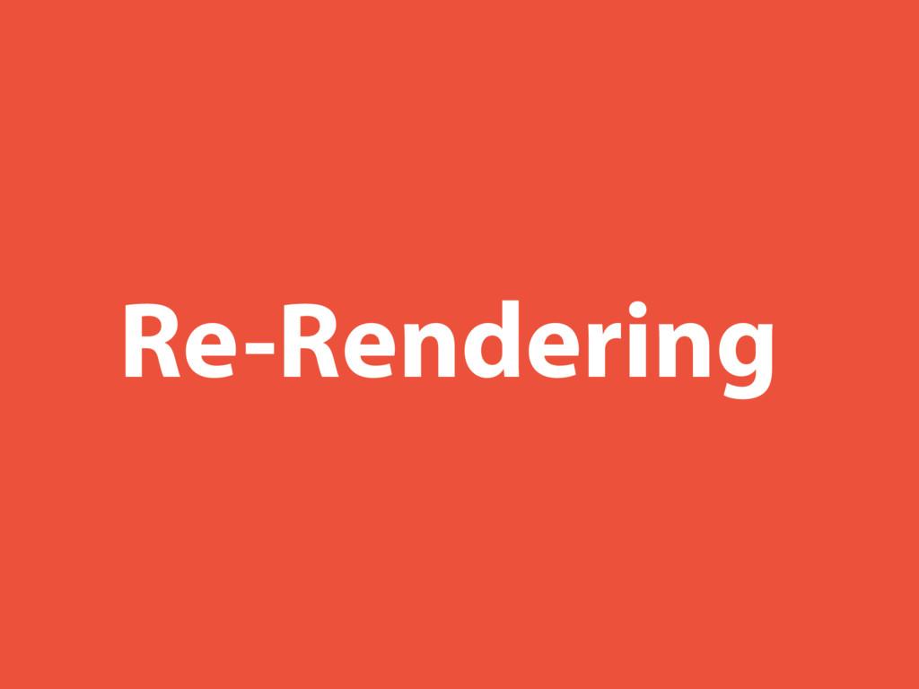 Re-Rendering