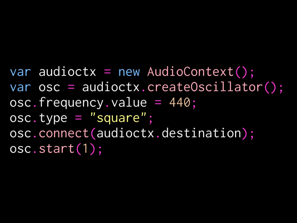 var audioctx = new AudioContext(); var osc = au...