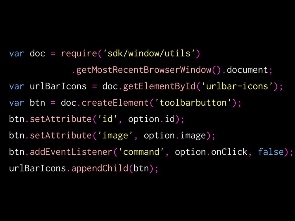 var doc = require('sdk/window/utils') .getMostR...