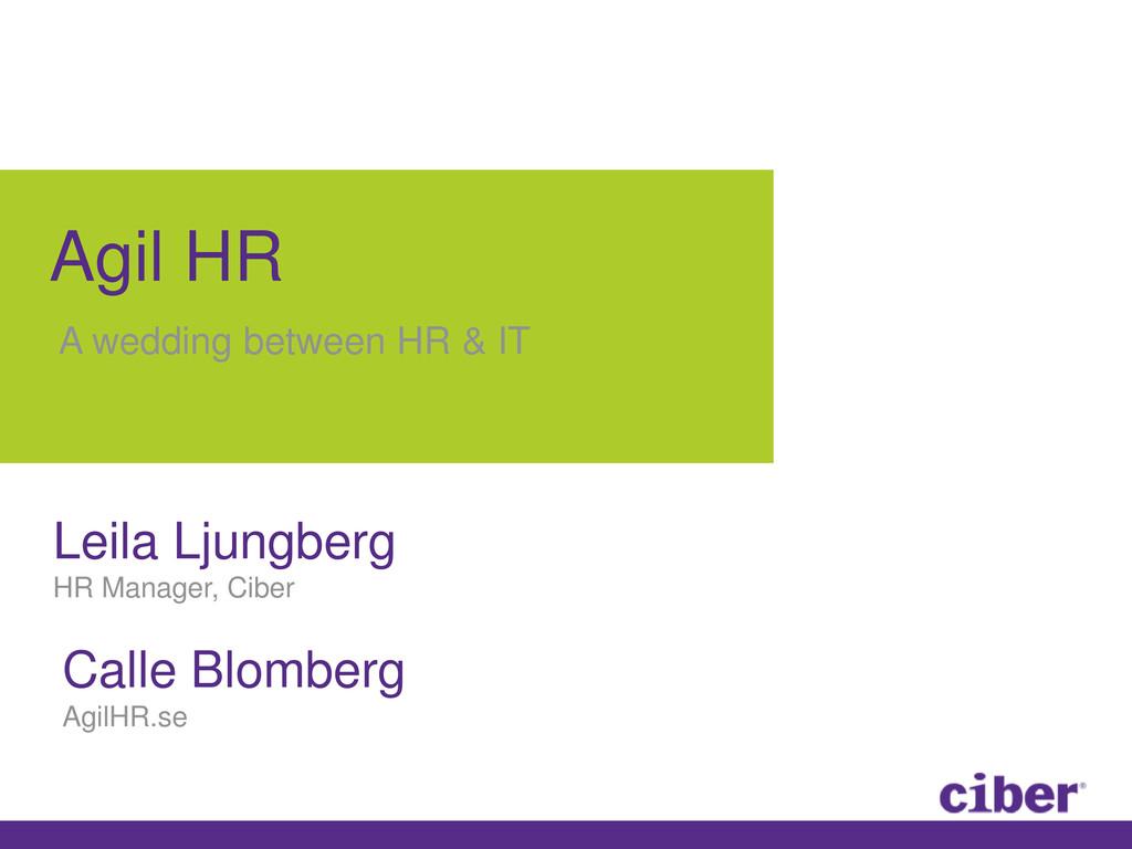 Leila Ljungberg HR Manager, Ciber Agil HR A wed...
