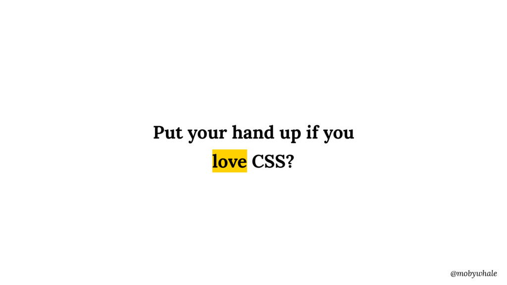 @mobywhale Put your hand up if you love CSS?