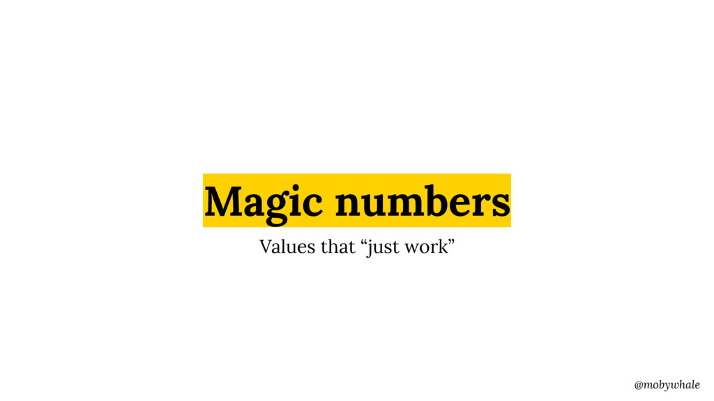 "@mobywhale Magic numbers Values that ""just work"""