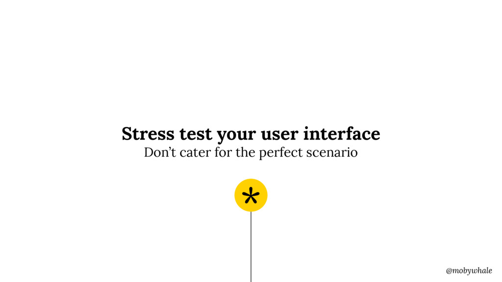 @mobywhale Stress test your user interface