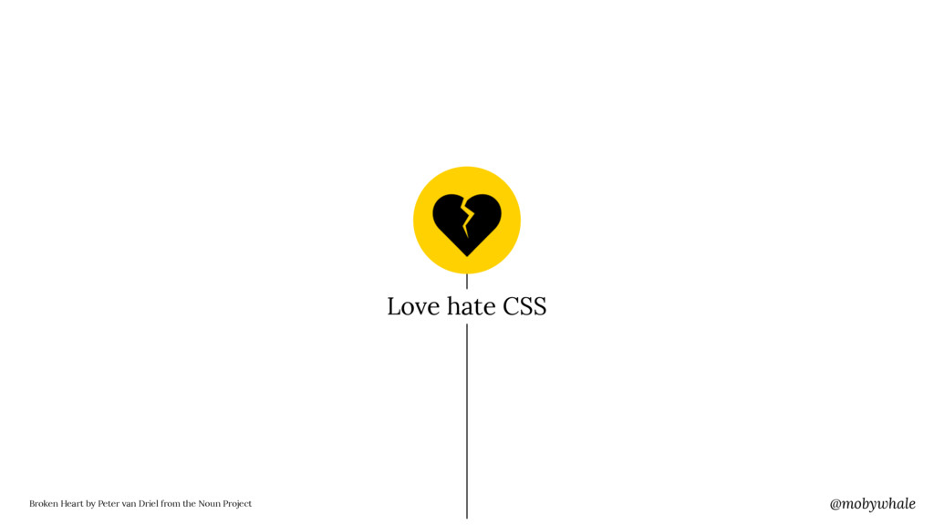 @mobywhale Love hate CSS Broken Heart by Peter ...