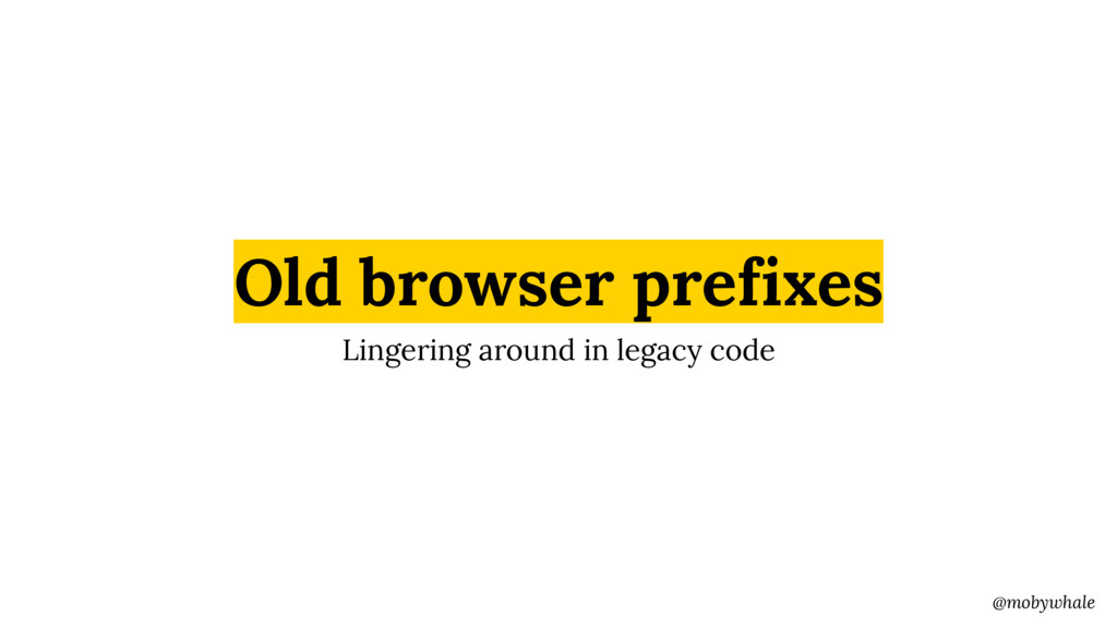 @mobywhale Old browser prefixes Lingering aroun...