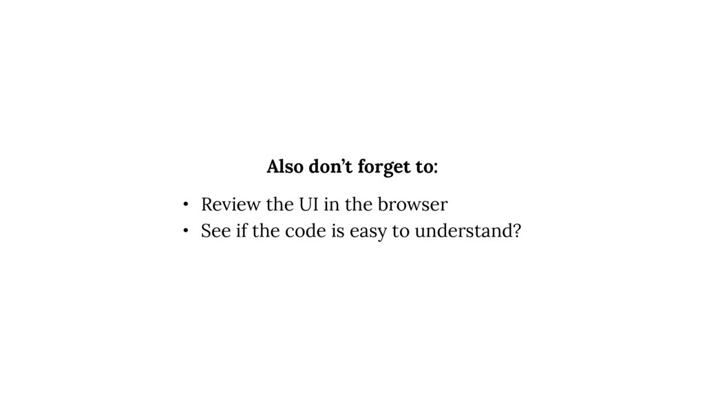 • Review the UI in the browser • See if the cod...
