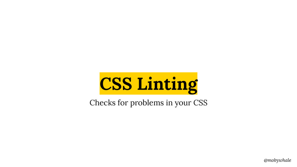 @mobywhale CSS Linting Checks for problems in y...