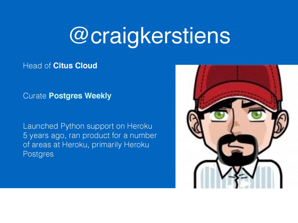 @craigkerstiens Head of Citus Cloud Curate Post...