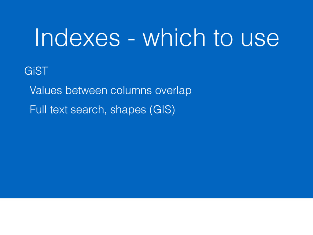 Indexes - which to use GiST Values between colu...