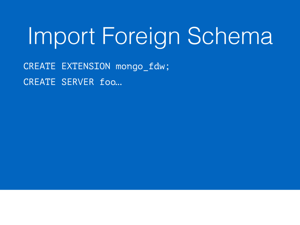 Import Foreign Schema CREATE EXTENSION mongo_fd...