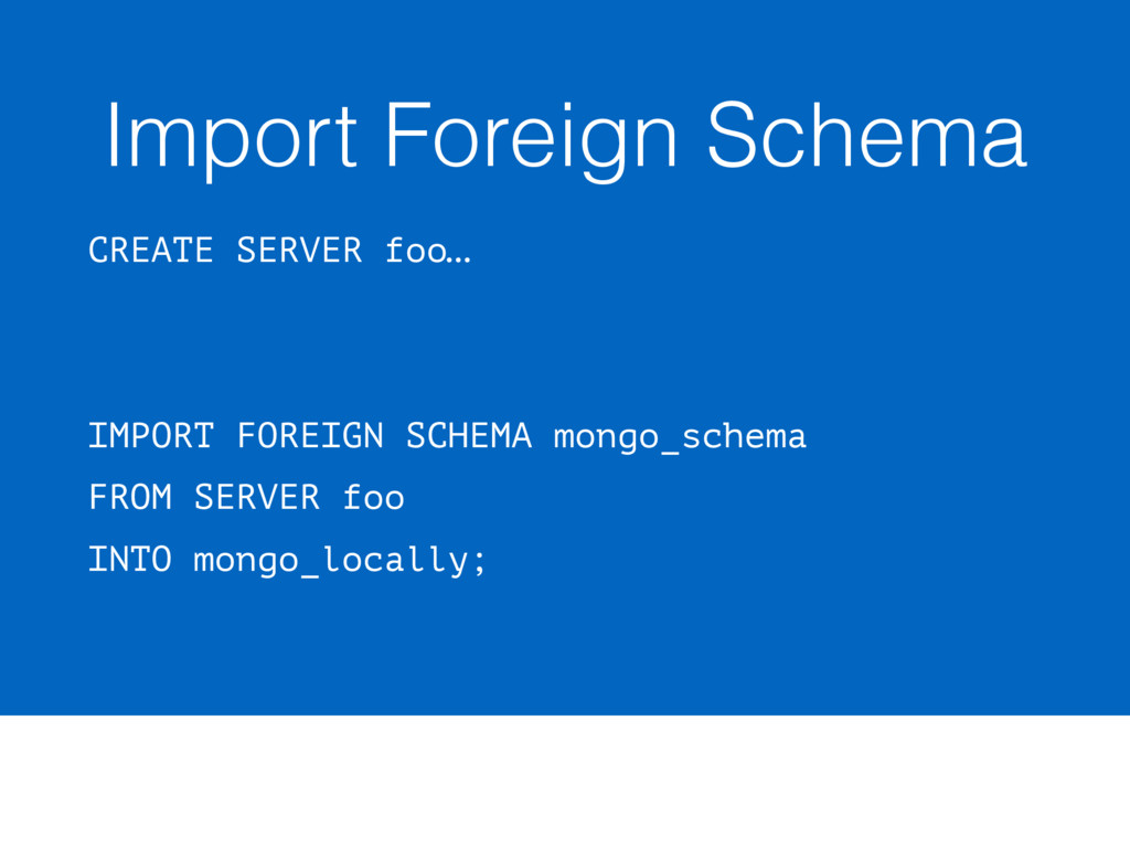 Import Foreign Schema CREATE SERVER foo… IMPORT...