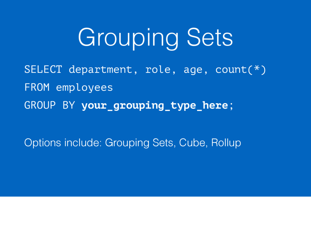 Grouping Sets SELECT department, role, age, cou...