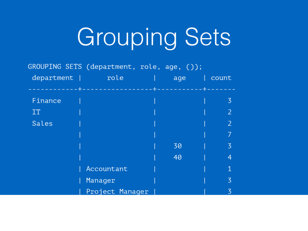 Grouping Sets GROUPING SETS (department, role, ...
