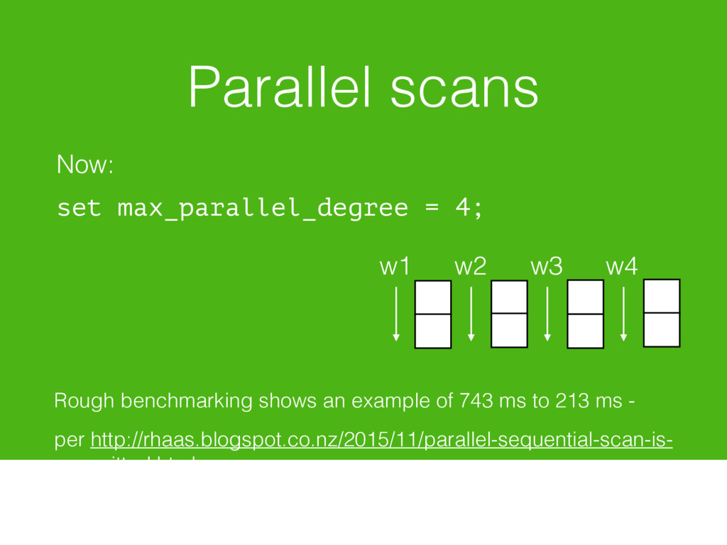 Parallel scans Now: set max_parallel_degree = 4...