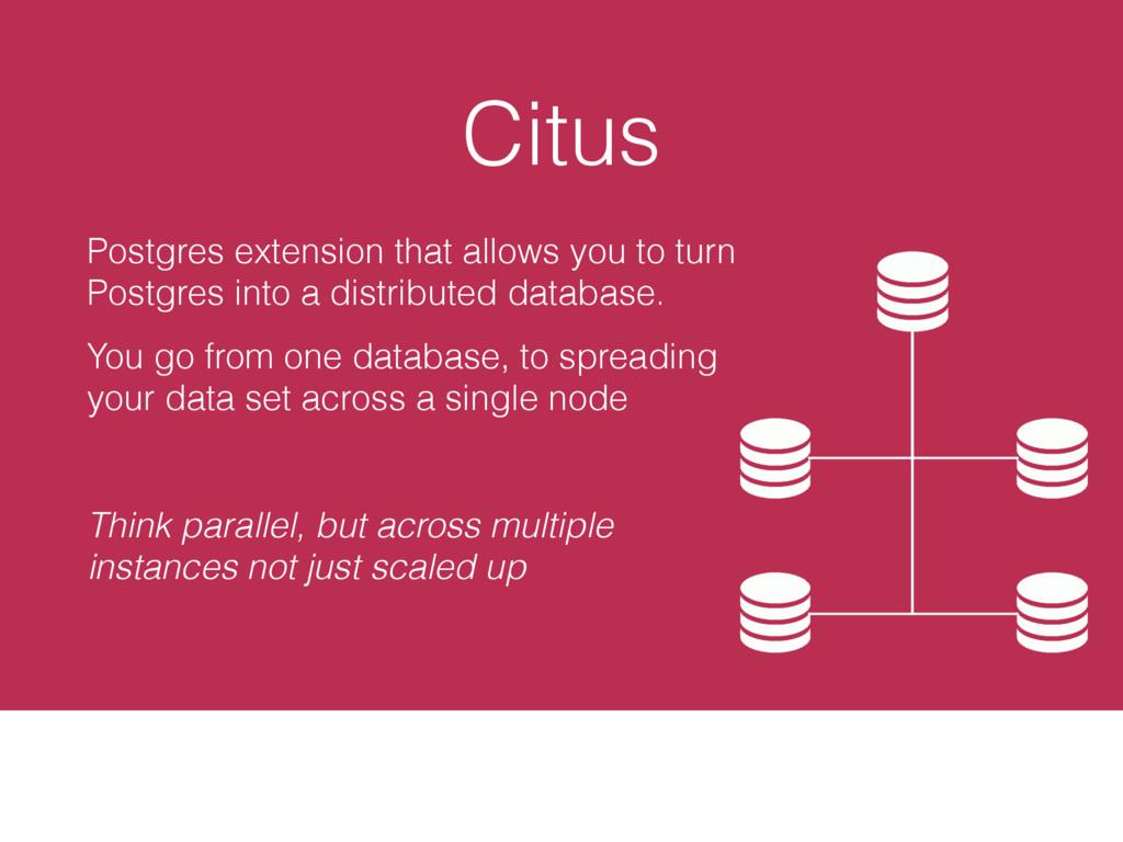 Citus Postgres extension that allows you to tur...