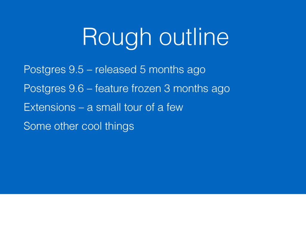 Rough outline Postgres 9.5 – released 5 months ...