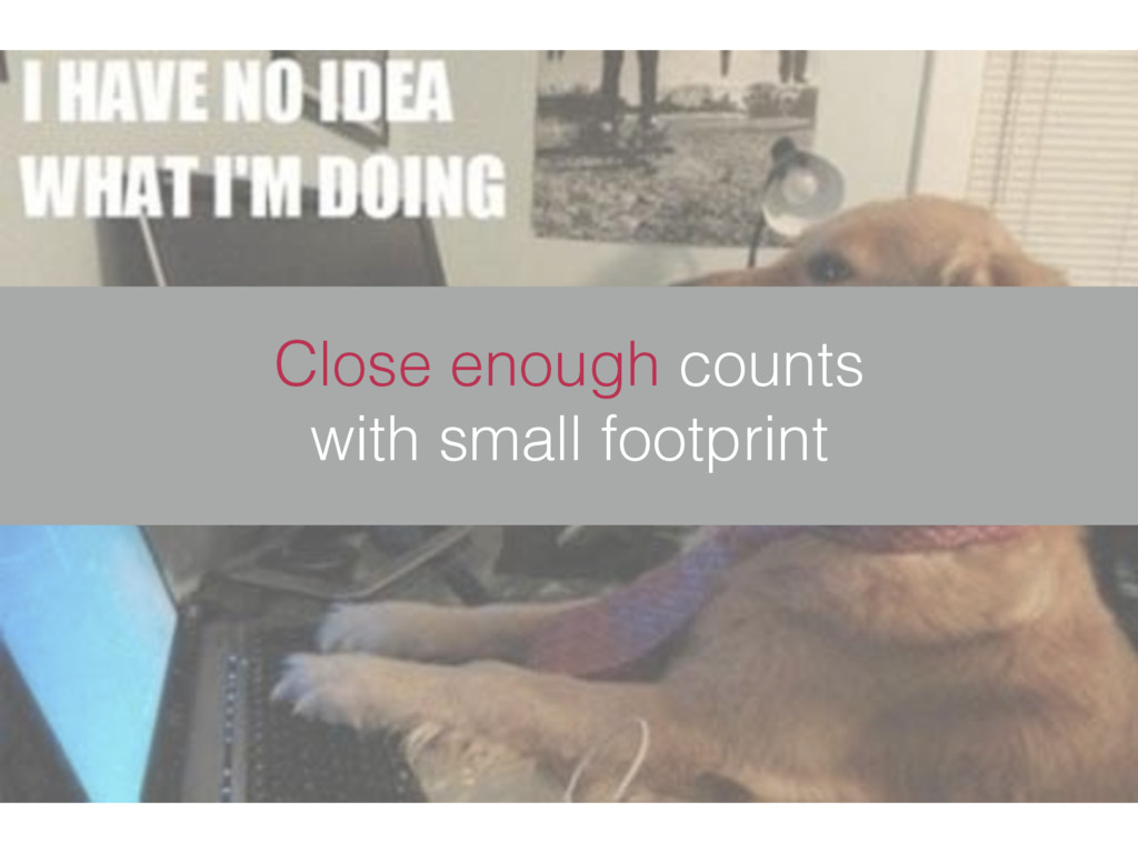 Close enough counts with small footprint