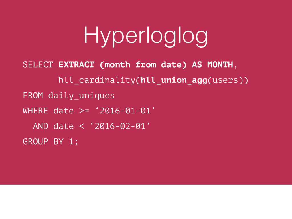 Hyperloglog SELECT EXTRACT (month from date) AS...