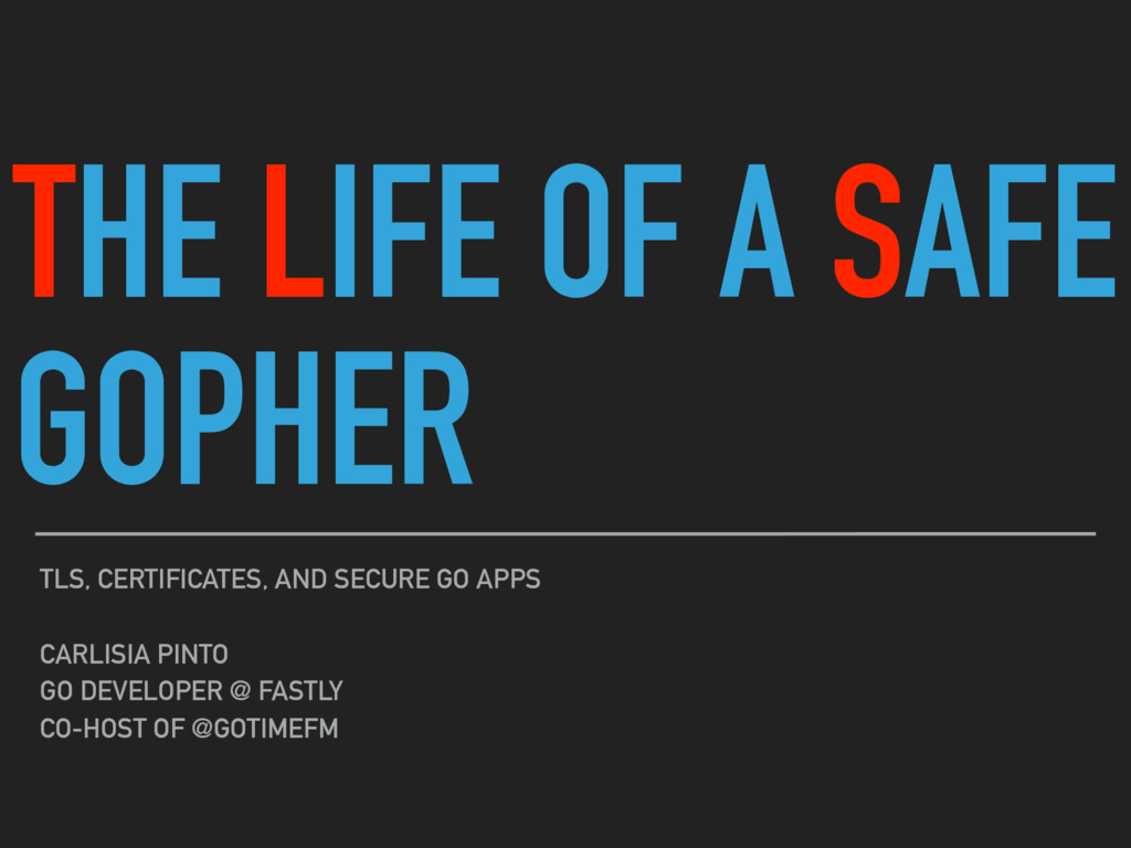 THE LIFE OF A SAFE GOPHER TLS, CERTIFICATES, AN...