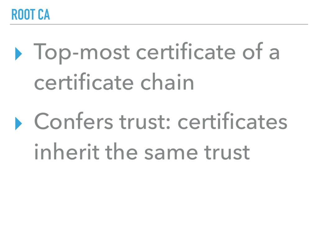ROOT CA ▸ Top-most certificate of a certificate c...