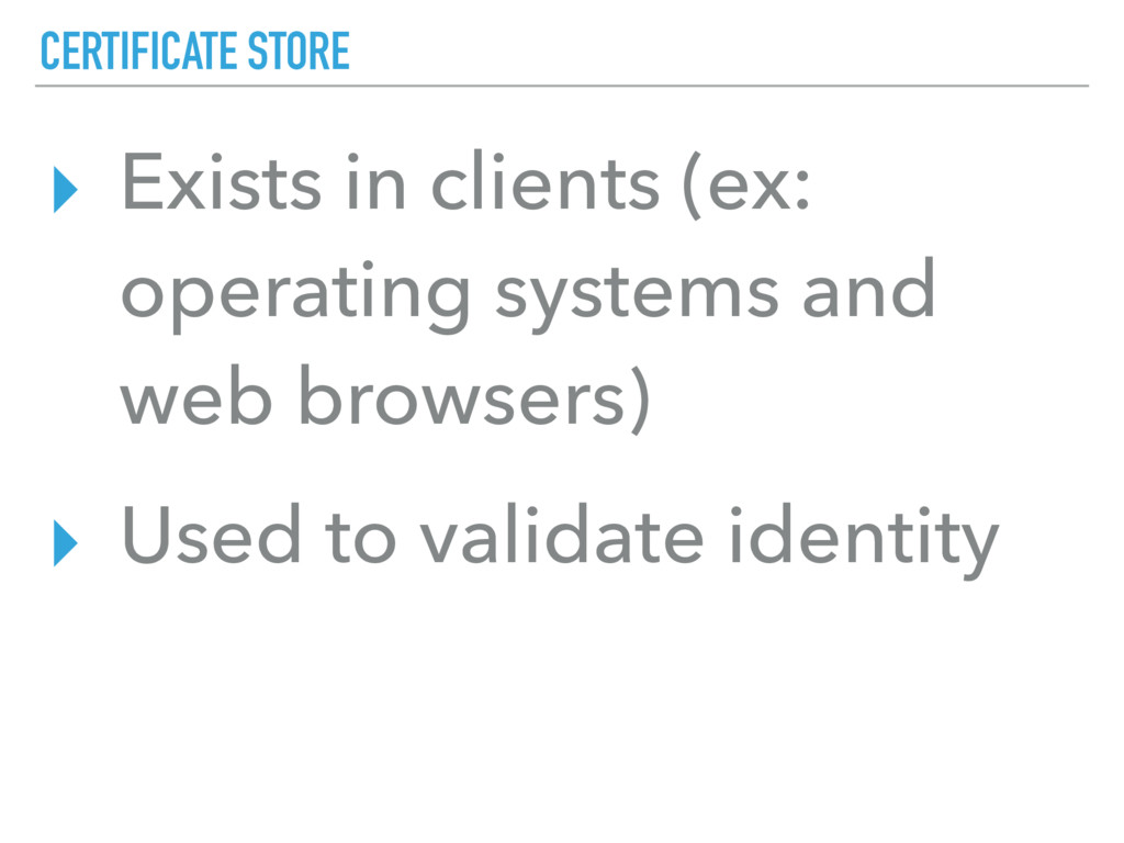 CERTIFICATE STORE ▸ Exists in clients (ex: oper...