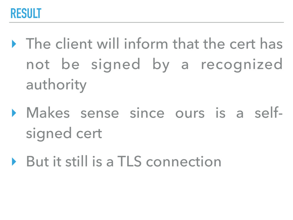 RESULT ‣ The client will inform that the cert h...