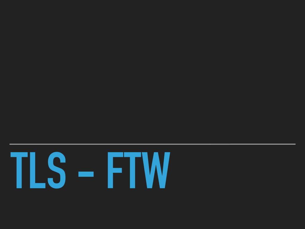 TLS - FTW