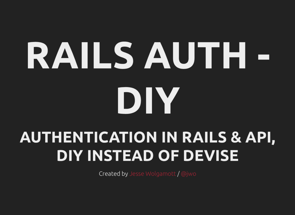 RAILS AUTH - DIY AUTHENTICATION IN RAILS & API,...