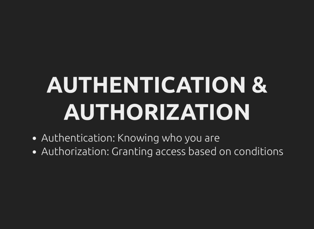 AUTHENTICATION & AUTHORIZATION Authentication: ...