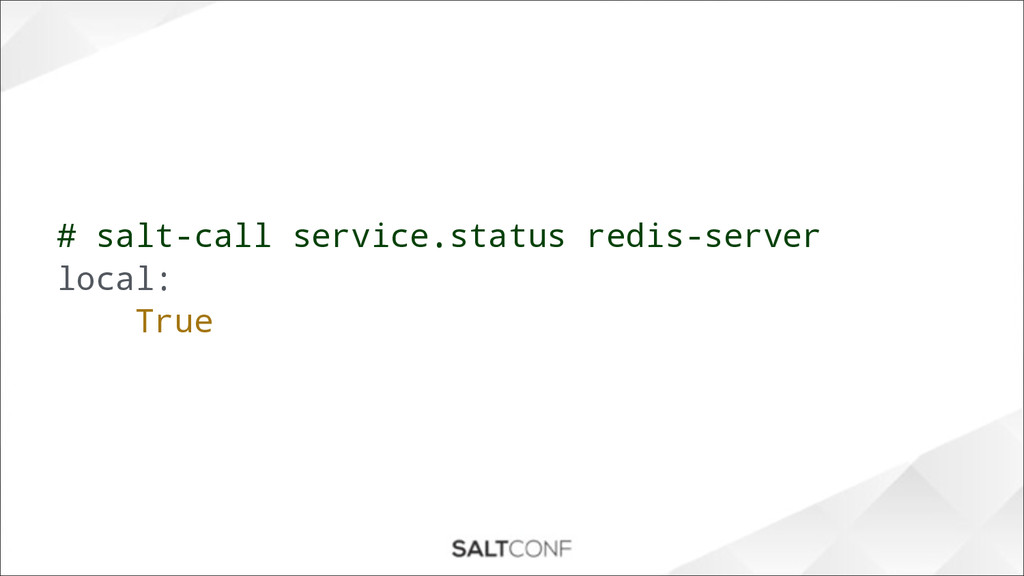 # salt-call service.status redis-server local: ...