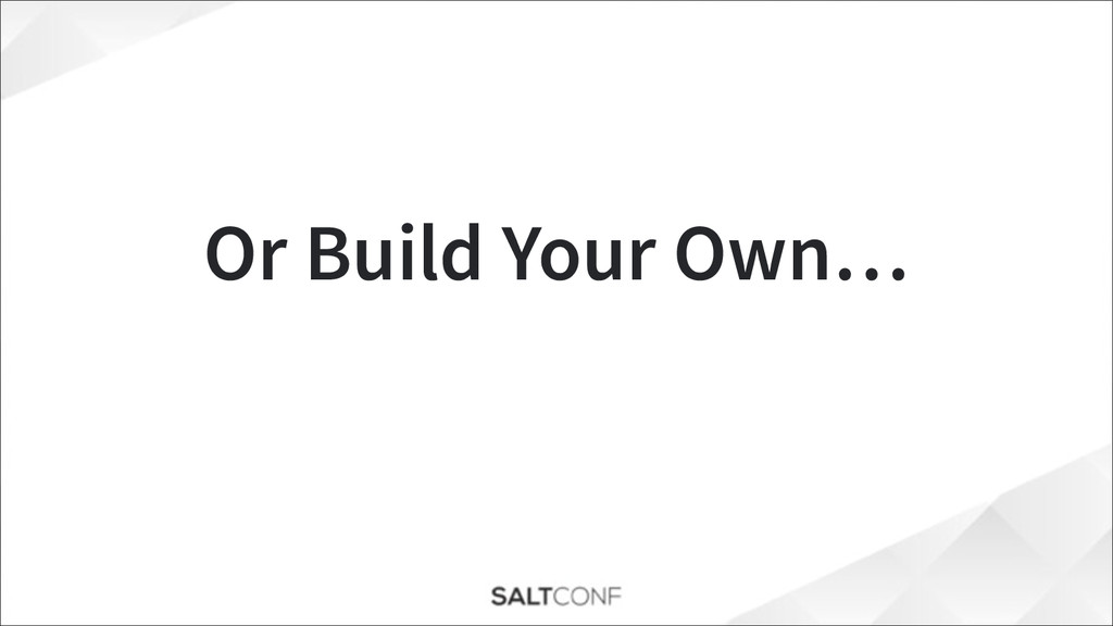 Or Build Your Own…