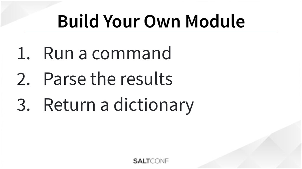 Build Your Own Module 1. Run a command 2. Parse...