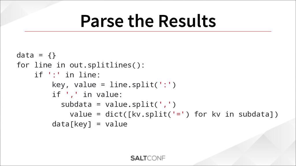Parse the Results data = {} for line in out.spl...