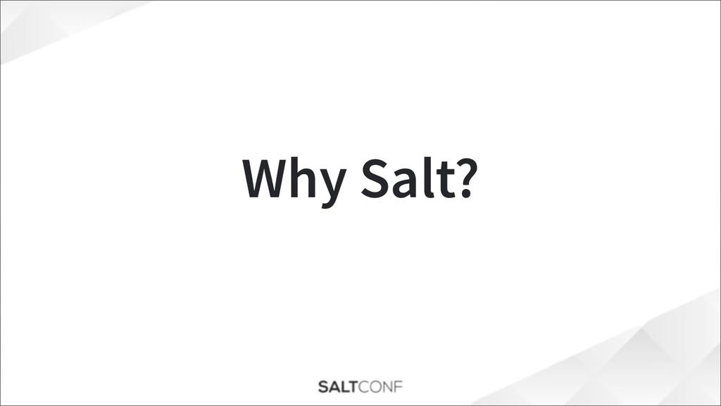 Why Salt?